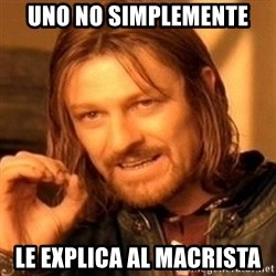 One Does Not Simply - uno no simplemente le explica al macrista