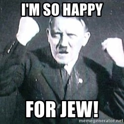 Successful Hitler - I'm So happy For JEW!