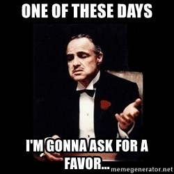The Godfather - One of these days I'm gonna ask for a favor...