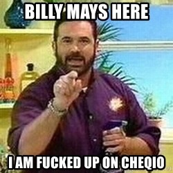 Badass Billy Mays - Billy Mays here I am fucked up on cheqio