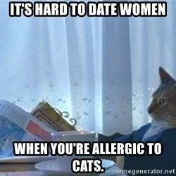 newspaper cat realization - IT's hard to date women When You're allergic to cats.