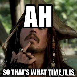 Capt Jack Sparrow - Ah So that's what time it is