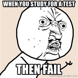 Y U No - When you study for a test Then Fail
