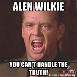 Jack Nicholson - You can't handle the truth! - Alen wilkie  You can't hanDle the truth!
