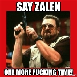 Angry Walter With Gun - SAY ZALEN ONE MORE FUCKING TIME!