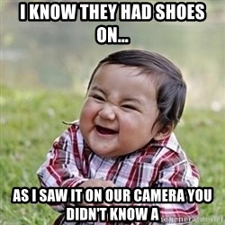 Niño Malvado - Evil Toddler - I know They had shoes on... As i saw it on our camerA you didn't know a