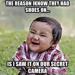 Niño Malvado - Evil Toddler - The reason iknow they had shoes on... Is i saw it on our secret camera