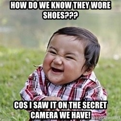Niño Malvado - Evil Toddler - How do we know they wore shoes??? Cos i saw it on the secret camera we have!