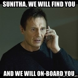 I will Find You Meme - Sunitha, we will find you and we will on-board you