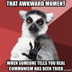 mindenki nyugodjon le a picsába - That awkward moment When someone tells you real communism has been tried