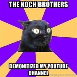 Anxiety Cat - the koch brothers demonitized my youtube channel