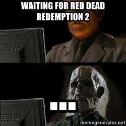 Waiting For - waiting for red dead redemption 2 ...