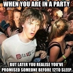 -Sudden Clarity Clarence - WHEN YOU ARE IN A PARTY BUT LATER YOU REALISE YOU'VE PROMISED SOMEONE BEFORE 12TO SLEEP