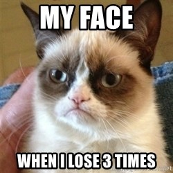 Grumpy Cat  - My face When i lose 3 times