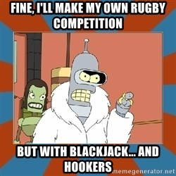 Blackjack and hookers bender - Fine, I'll make my own rugby competition but with blackjack... and hookers
