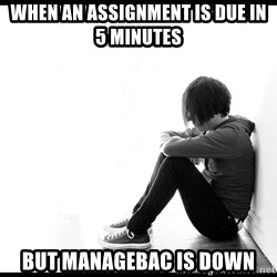 First World Problems - When an assignment is due in 5 minutes but Managebac is down