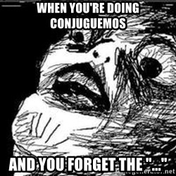 "Omg Rage Guy - When you're Doing Conjuguemos And you forget the ""..."""