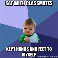 Success Kid - sat with classmates kept hands and feet to myself