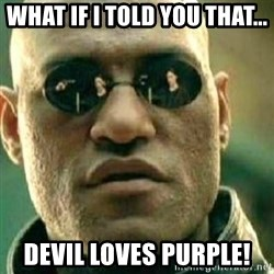 What If I Told You - What iF i told you that... Devil loves puRple!