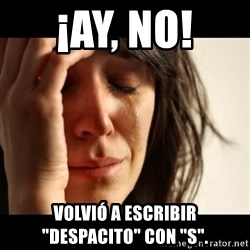 "crying girl sad - ¡AY, NO!  VOLVIÓ a ESCRIBIR ""DESPACITO"" CON ""S""."