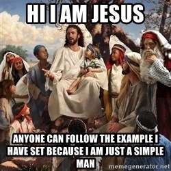 storytime jesus - hi i am jesus anyone can follow the example i have set because i am just a simple man