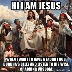 storytime jesus - hi i am jesus when i want to have a laugh i rub buddha's belly and listen to his wise cracking wisdom