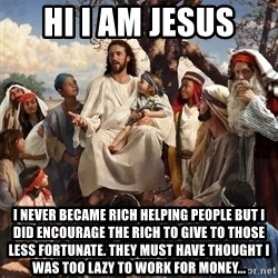 storytime jesus - hi i am jesus i never became rich helping people but i did encourage the rich to give to those less fortunate. they must have thought i was too lazy to work for money...