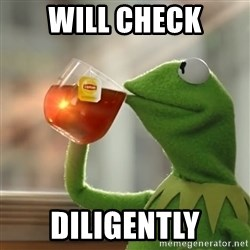 Kermit The Frog Drinking Tea - Will Check diligently
