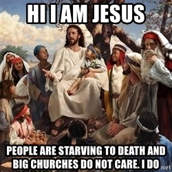 storytime jesus - hi i am jesus people are starving to death and big churches do not care. i do