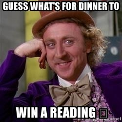 WillyWonka - Guess what's for dinner to  win a reading 🤔