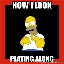 Homer retard - How i look Playing along