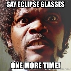 Mad Samuel L Jackson - Say eclipse glasses One more time!