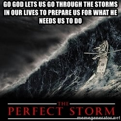 Perfect Storm - Go God lets us go through the storms in our lives to prepare us for what he needs us to do
