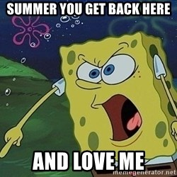 Spongebob Rage - Summer You get back here and love me