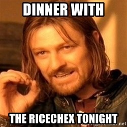 One Does Not Simply - dinner with the ricechex tonight