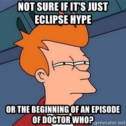 Futurama Fry - Not sure if It's just Eclipse hype  Or the Beginning of an episode of doctor who?