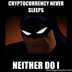 Disapproving Batman - Cryptocurrency never sleeps Neither do I