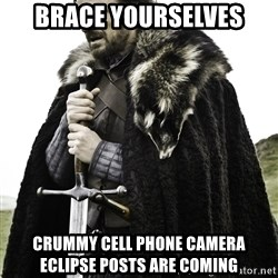 Ned Stark - Brace yourselves crummy cell phone camera eclipse posts are coming