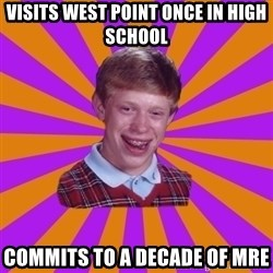 Unlucky Brian Strikes Again - Visits West Point Once in high school commits to a decade of mre