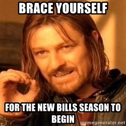 One Does Not Simply - Brace yourself For the new bills season to begin