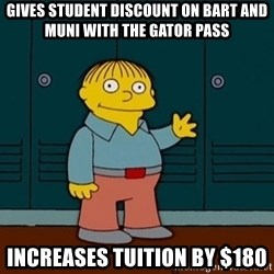 Ralph Wiggum - giVES STUDENT DISCOUNT ON BART AND MUNI WITH THE GATOR PASS INCREASES TUITION BY $180