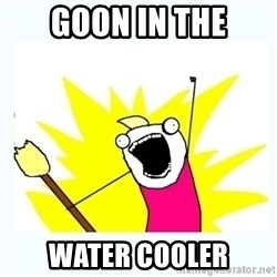 All the things - Goon in the Water cooler