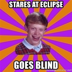 Unlucky Brian Strikes Again - Stares at Eclipse Goes Blind