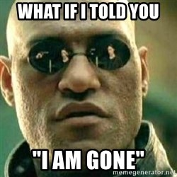 """What If I Told You - what if i told you """"i am gone"""""""