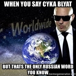 Mr Worldwide - When you say cyka blyat but thats the only russian word you know