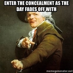 Ducreux - Enter the concealment as the day fades off with