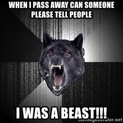 Insanity Wolf - WHen I pass away can someone please tell PEOPLE I was a beast!!!
