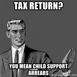 Correction Guy - Tax return? You mean child support arrears