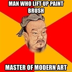 Wise Confucius - Man who lift up paint brush Master of modern art