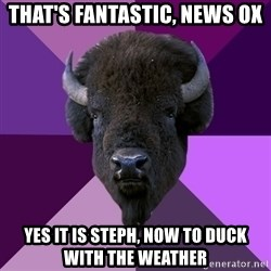 Fuck Yeah Band Buffalo - That's fantastic, news ox Yes it is Steph, now to duck with the weather